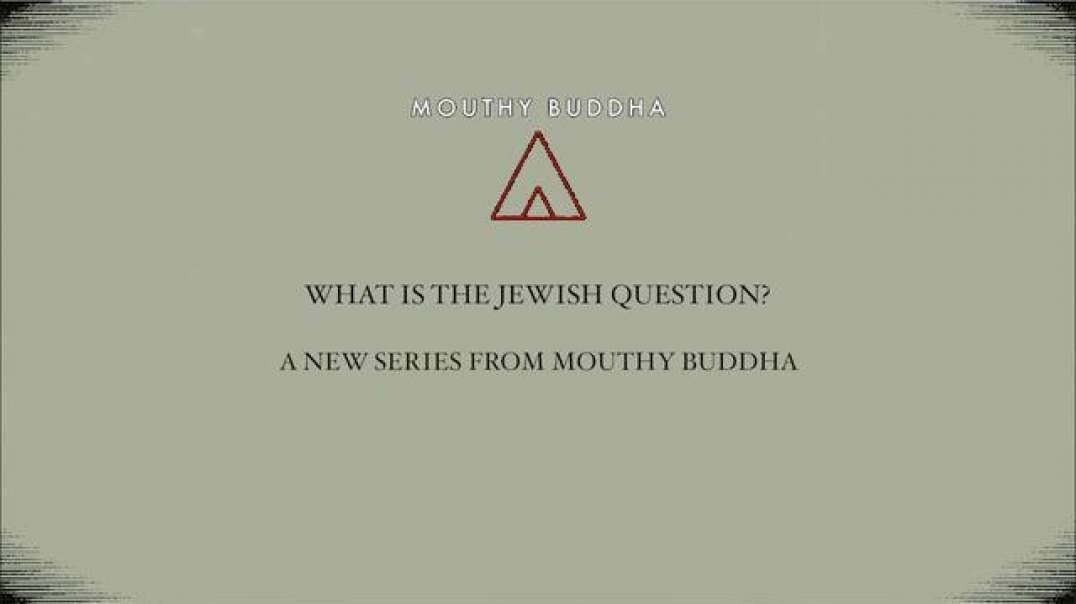 Mouthy Buddha The Jewish Question PART ONE What Is The Jewish Question