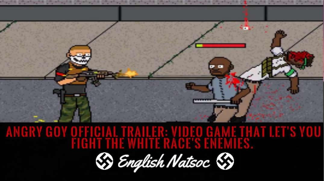 Angry Goy Official Trailer: Video game that let's you fight the white race's enemies.