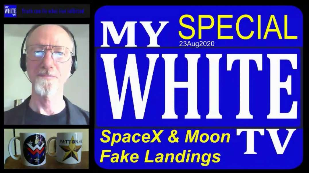 MyWhiteTV Special -- SpaceX and Moon Fake Landings