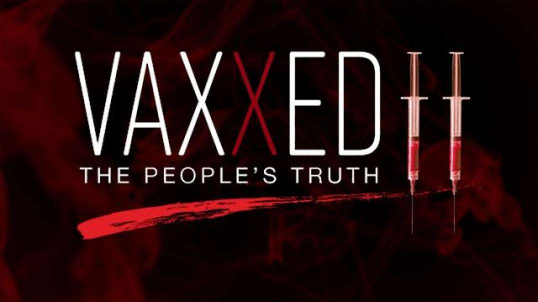 Vaxxed II - The People's Truth