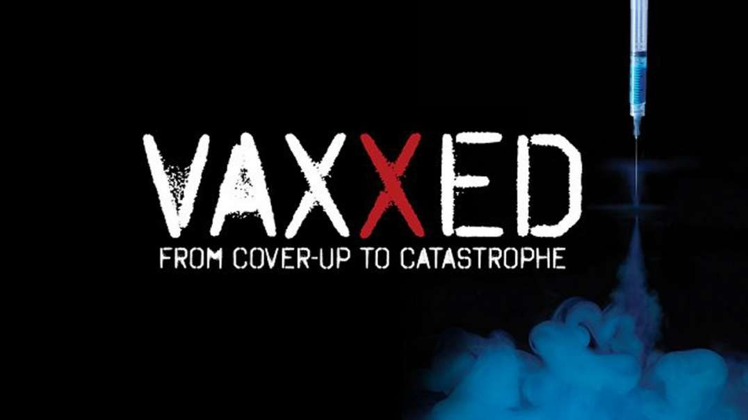 Vaxxed - From Cover-Up to Catastrophe