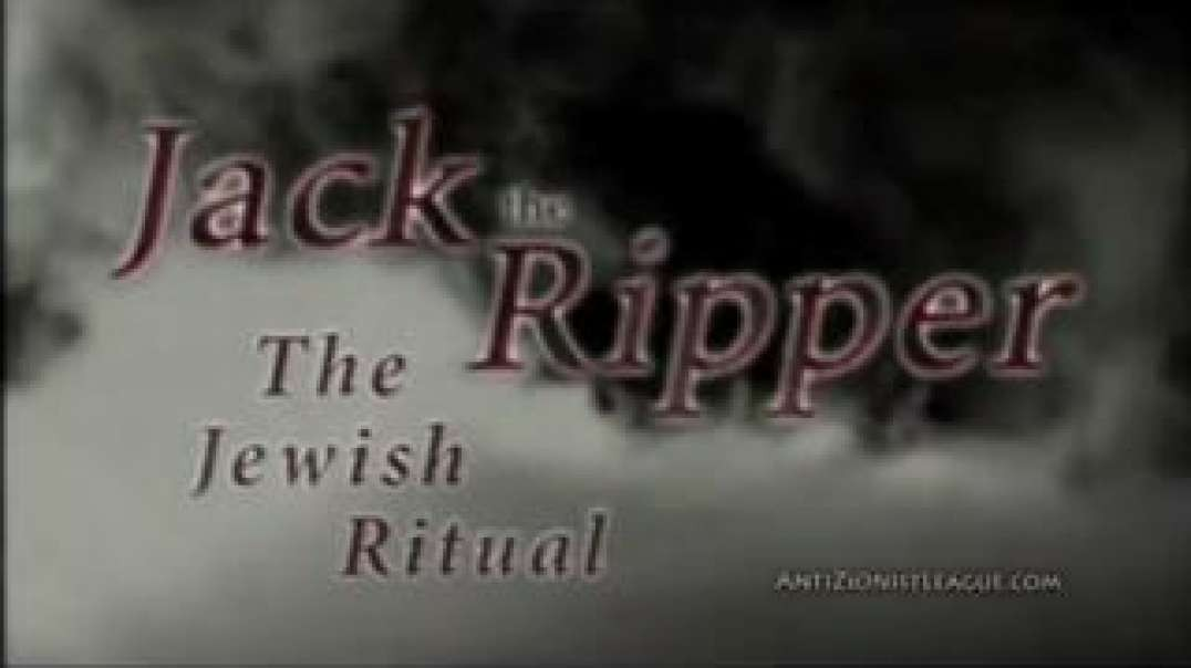Jack the Ripper; The Jewish Ritual [Documentary by AntiZionistLeague]