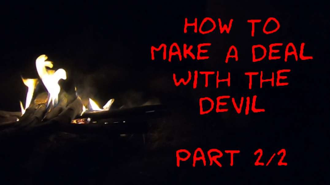 How to Make a Deal With the Devil - Part 2/2