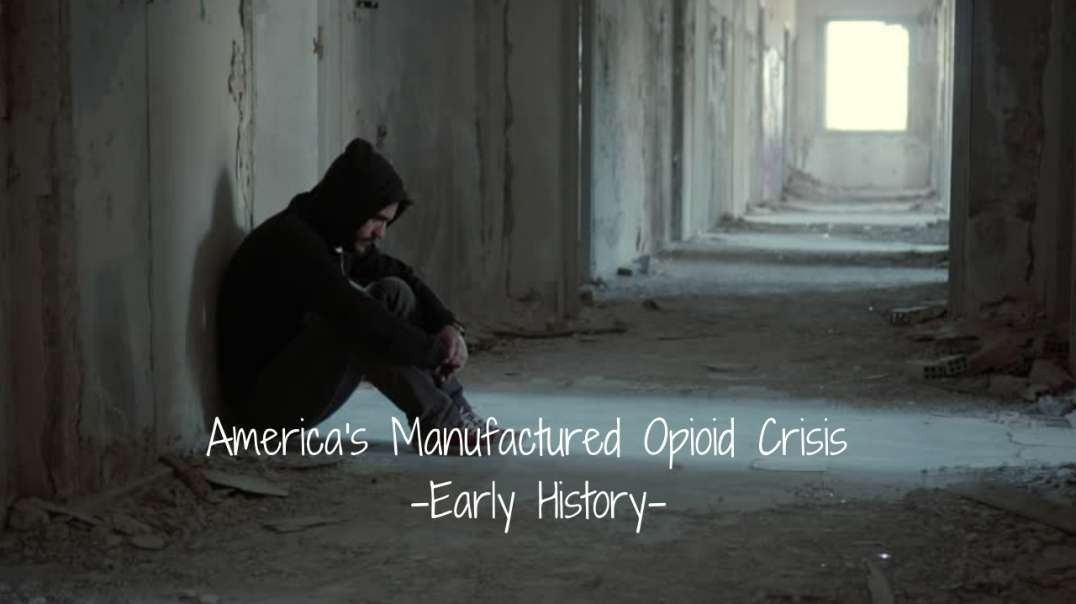 America's Manufactured Opioid Crisis- Early History (Part 1)
