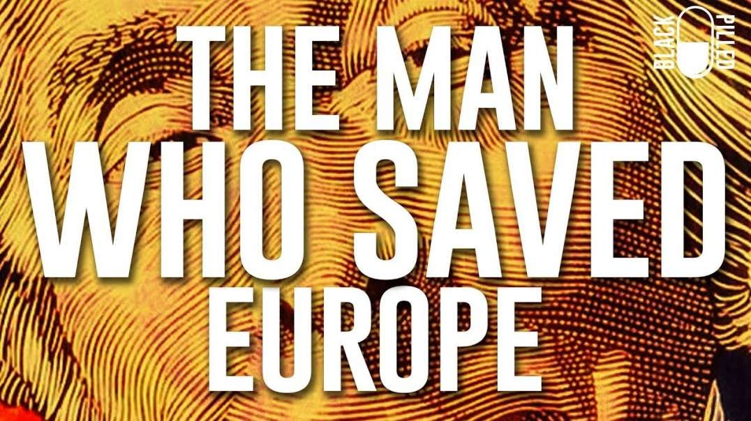 The Man Who Saved Europe by Black Pilled