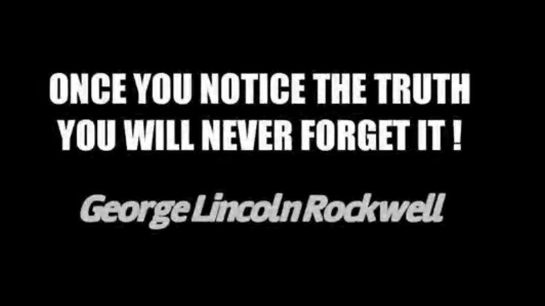 """Once you notice the truth you will never forget it!"" - George Lincoln Rockwell"