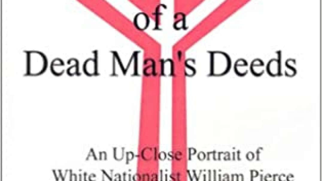 The Fame of a Dead Man's Deeds: An Up-Close Portrait of White Nationalist  William Pierce by Robert S. Griffin  (2001) Ch 4-6