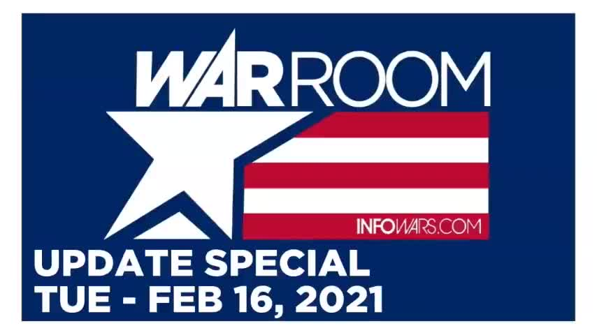 WAR ROOM (UPDATE) TUESDAY 2/16/21 • NEWS, REPORTS & ANALYSIS • INFOWARS