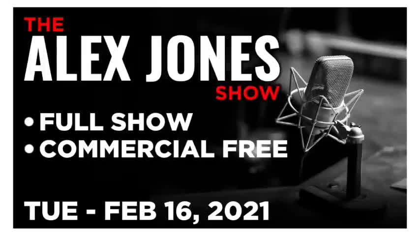 ALEX JONES (FULL SHOW) TUESDAY 2/16/21 • NEWS, REPORTS & ANALYSIS • INFOWARS