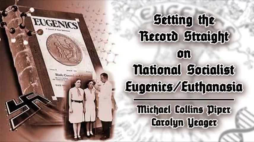 Michael Collins Piper & Carolyn Yeager - Setting the Record Straight on National Socialist Eugenics/Euthanasia