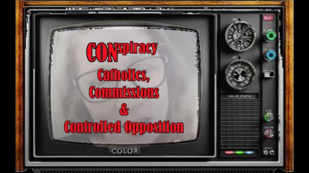 ☆CONspiracy☆☆Class Actions, Catholics, Commissions & Controlled Opposition☆