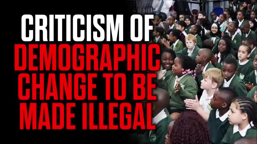CRITICISM OF DEMOGRAPHIC CHANGE COULD BE MADE ILLEGAL by Mark Collett