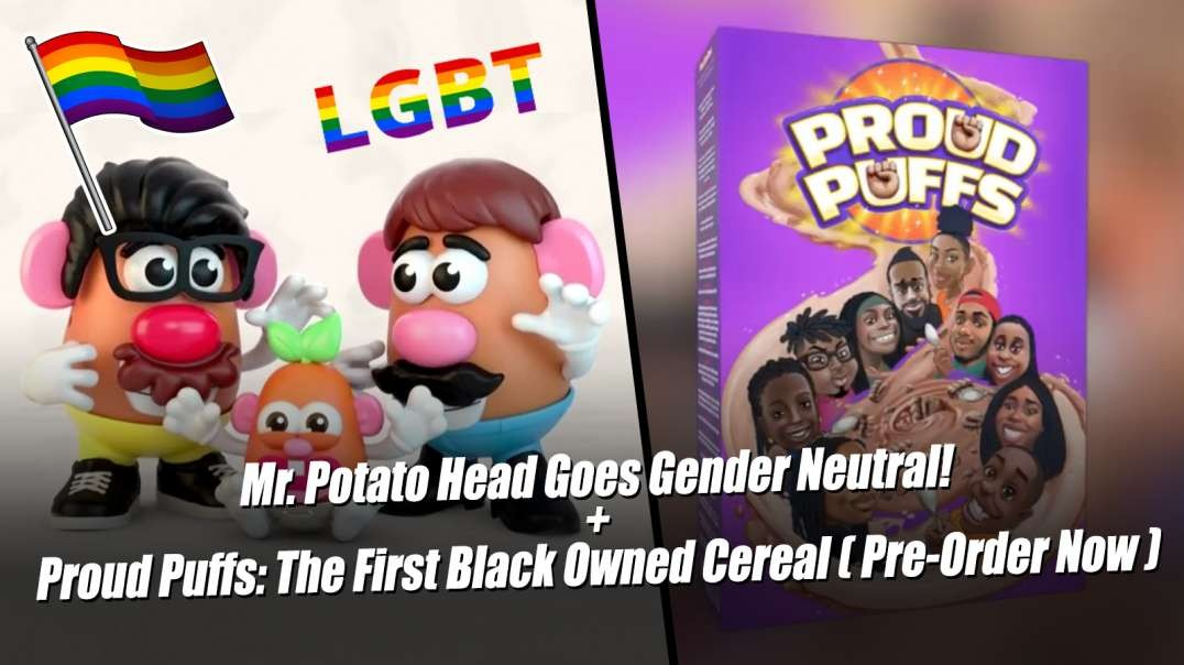 Mr. Potato Head Goes Gender Neutral! + Proud Puffs: The First Black Owned Cereal ( Pre-Order Now )
