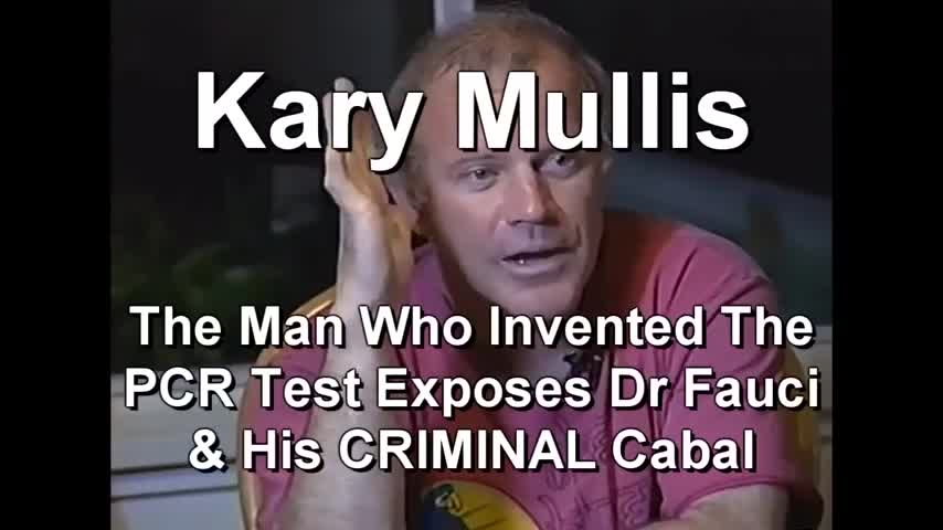 Kary Mullis - COVID PCR Test Inventor Calls Dr Fauci A FRAUD!!!