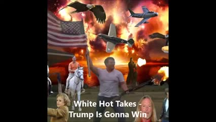 Trump Is Gonna Win by White Hot Takes