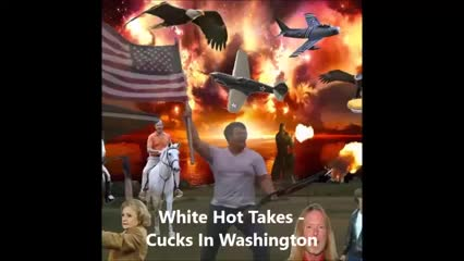 Cucks In Washington by White Hot Takes