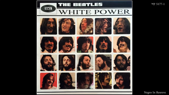 The Beatles - White Power. Shame they didn't stay the course.