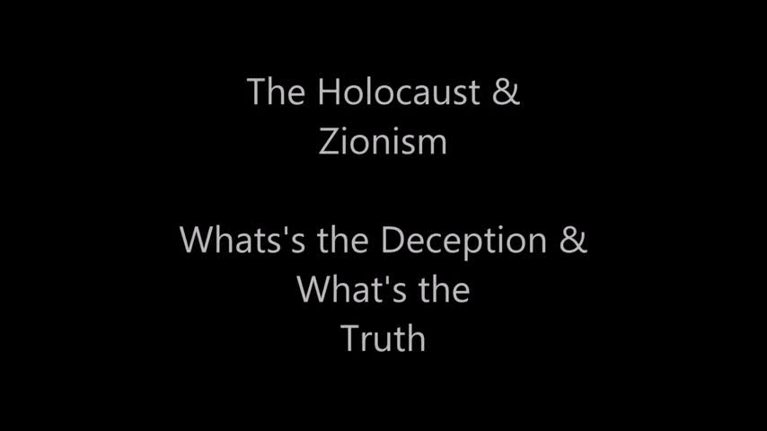 The Holocaust & Zionism - Whats's the Deception & What's the Truth