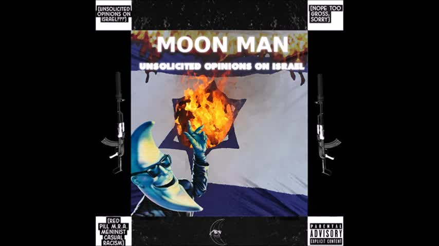 Moon Man - Unsolicited Opinions on Israel (Full Album)