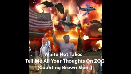 Tell Me All Your Thoughts On ZOG [Counting Brown Skins] by White Hot Takes