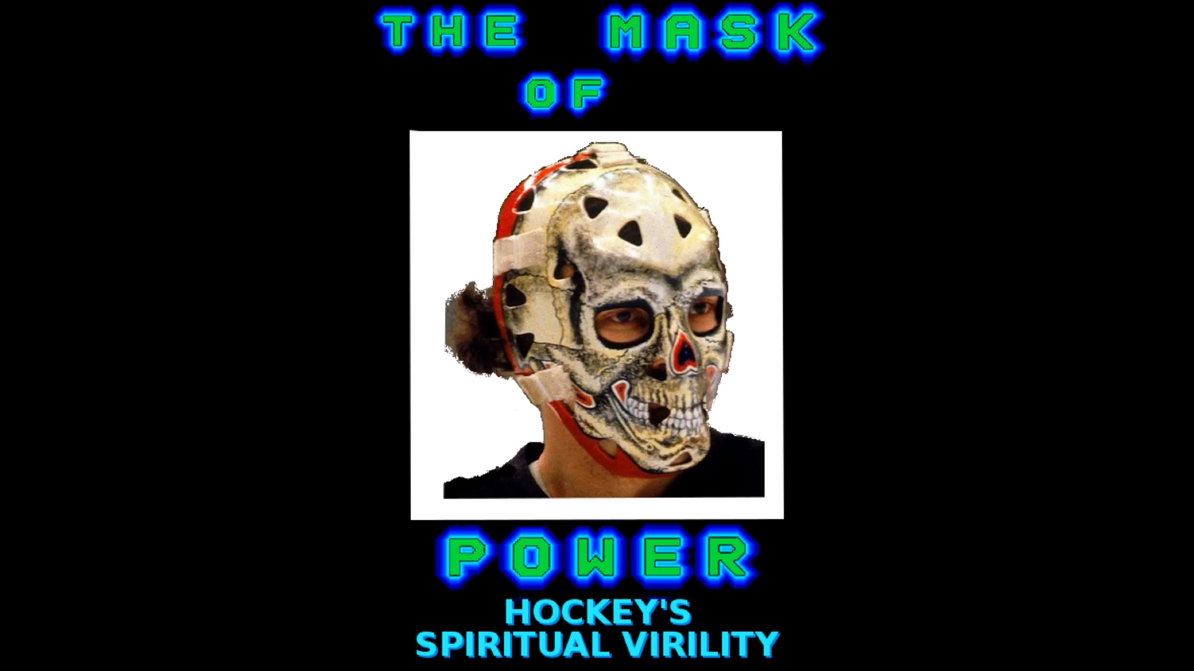 THE MASK OF POWER: Hockey's Spiritual Virility