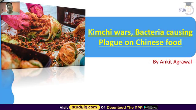 ChinaChina South Korea Kimchi War - Bacteria causing plague detected in Kimchi exported from China  Source : study IQ education South Korea Kimchi War - Bacteria causing plague detected in Kimchi export