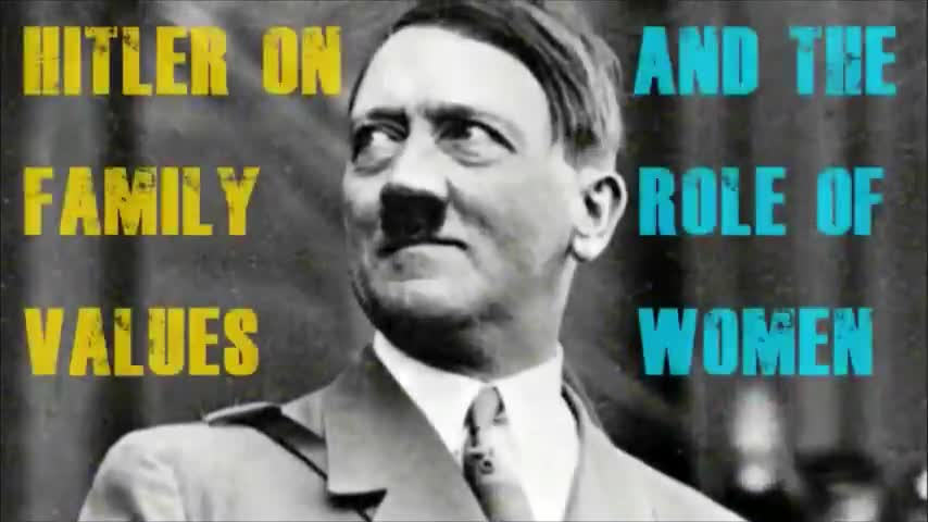 Adolf Hitler on Family Values and The Role of Women