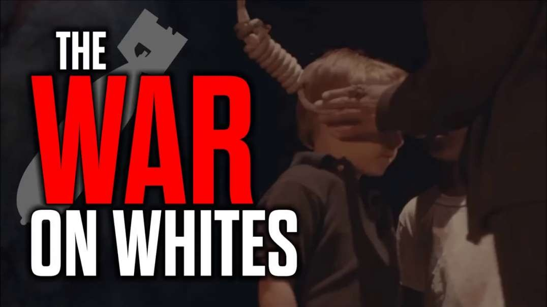 The War on Whites - EXPOSING the Plan for White Genocide
