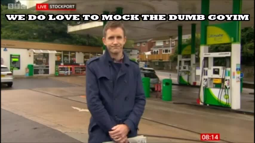 """HOW THE (((MEDIA))) LOVES TO MOCK THE DUMB GOYIM - BBC'S """"PHIL MCCANN"""" REPORTS ON FAKE FUEL SHORTAGE"""
