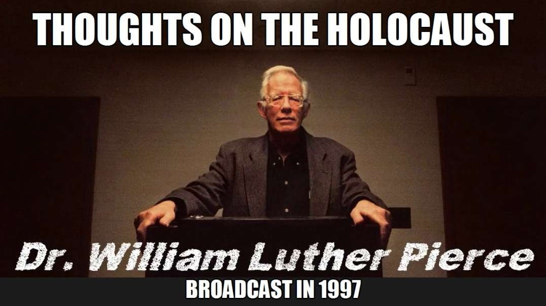 Dr William Luther Pierce - My Thoughts on the Holocaust (1997)