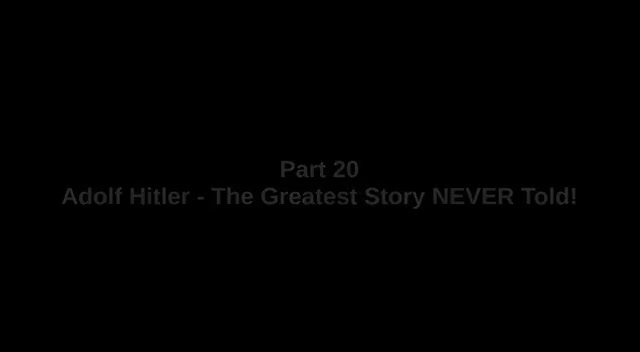 Adolf Hitler - The Greatest Story NEVER told - Part 20 of 26 - 'CONFESSIONS BY TORTURE'