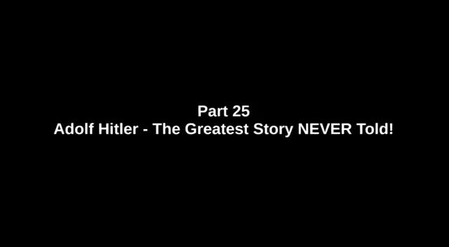 Adolf Hitler - The Greatest Story NEVER told - Part 25 of 26 - 'WE DEFEATED THE WRONG ENEMY'