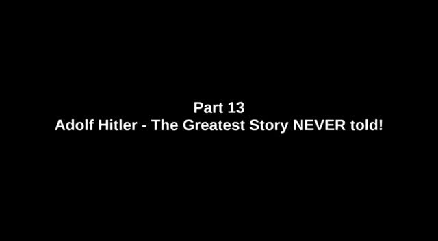 Adolf Hitler - The Greatest Story NEVER told - Part 13 of 26 - 'ROOSEVELT AND CHURCHILL'