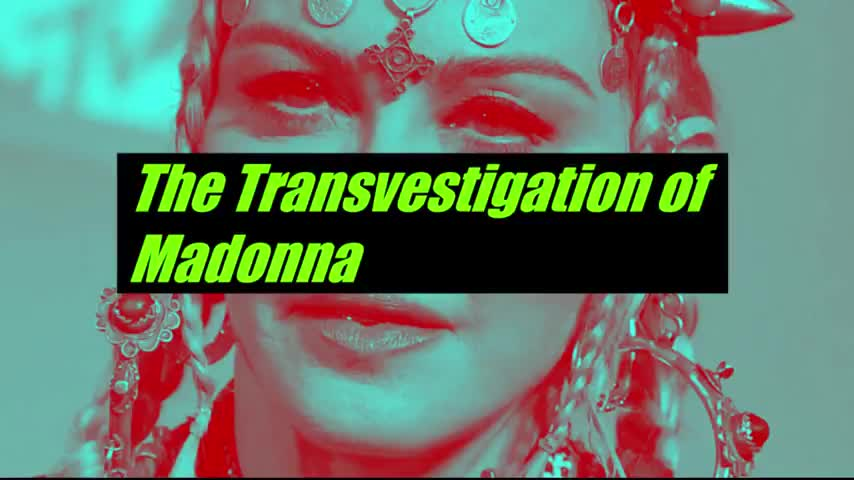TRANSVESTIGATION of MADONNA Undeniable PROOF SHE is a MAN