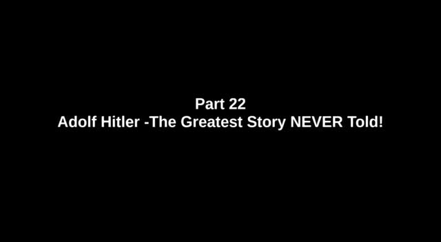 Adolf Hitler - The Greatest Story NEVER told - Part 22 of 26 - 'OCEAN OF DEATH'