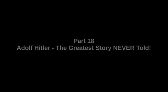 Adolf Hitler - The Greatest Story NEVER told - Part 18 of 26 - 'GERMANY DEFEATED'